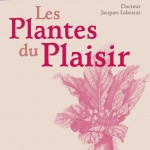 Les plantes du plaisir : petit guide des remèdes naturels aux « troubles » de l'amour