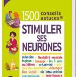 « 1500 conseils et astuces pour stimuler ses neurones » : un guide pratique pour améliorer sa mémoire