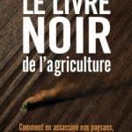 « Le livre de noir de l'agriculture » : comment on assassine nos paysans, notre santé et l'environnement