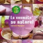 «La Cosméto' au naturel » : 50 recettes pour réaliser ses produits de beauté