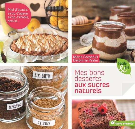 56 recettes Mes bons desserts aux sucres naturels