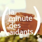 « La minute des aidants » pour des aides concrètes