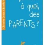 Livre : «Ça sert à quoi des parents ?»