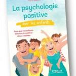 Parents, adoptez la psychologie positive avec vos enfants !