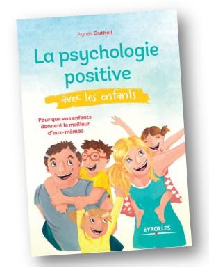 La psychologie positive avec les enfants Agnès Dutheil Éditions Eyrolles