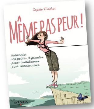 """""""Même pas peur !"""" : un ouvrage pour affronter ses peurs !"""