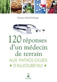 120 réponses d'un médecin de terrain aux pathologies d'aujourd'hui